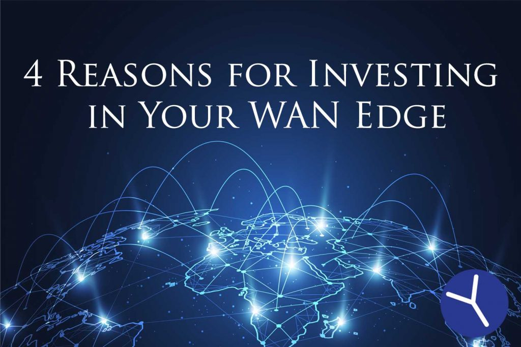 4 Reasons for Investing in Your WAN Edge